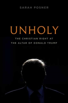 Unholy : The Christian Right at the Altar of Donald Trump, Hardback Book