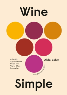 Wine Simple : A Very Approachable Guide from an Otherwise Serious Sommelier, Hardback Book