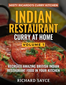 INDIAN RESTAURANT CURRY AT HOME VOLUME 1 : Misty Ricardo's Curry Kitchen, Paperback / softback Book