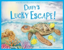 Duffy's Lucky Escape : A True Story About Plastic In Our Oceans