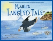 Marli's Tangled Tale : A True Story About Plastic In Our Oceans