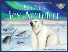 Hunter's Icy Adventure : A True Story About The Global Problem Of Climate Change