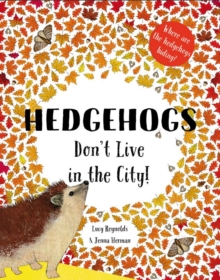 Hedgehogs Don't Live in the City!, Paperback / softback Book