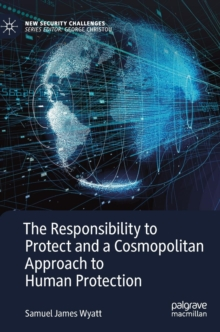 The Responsibility to Protect and a Cosmopolitan Approach to Human Protection, Hardback Book