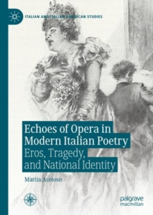 Echoes of Opera in Modern Italian Poetry : Eros, Tragedy, and National Identity, EPUB eBook