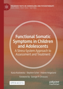 Functional Somatic Symptoms in Children and Adolescents : A Stress-System Approach to Assessment and Treatment, Paperback / softback Book