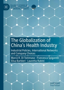 The Globalization of China's Health Industry : Industrial Policies, International Networks and Company Choices