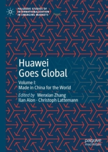 Huawei Goes Global : Volume I: Made in China for the World, Hardback Book