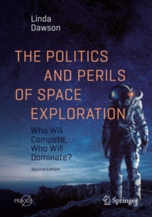 The Politics and Perils of Space Exploration : Who Will Compete, Who Will Dominate?