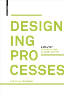 Designing Processes : A Strategy for the Future of Construction, Hardback Book