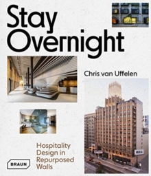 Stay Overnight : Hospitality Design in Repurposed Spaces, Hardback Book