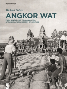 Angkor Wat - A Transcultural History of Heritage : Volume 1: Angkor in France. From Plaster Casts to Exhibition Pavilions. Volume 2: Angkor in Cambodia. From Jungle Find to Global Icon, Hardback Book