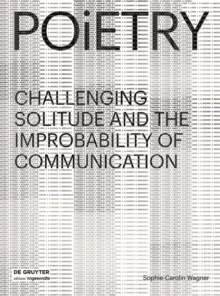Poietry : Challenging Solitude and the Improbability of Communication, Hardback Book