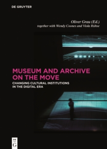 Museum and Archive on the Move : Changing Cultural Institutions in the Digital Era, Hardback Book