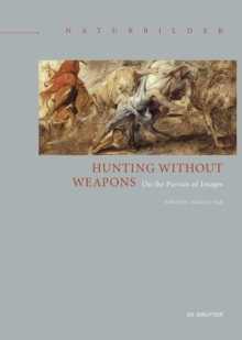 Hunting without Weapons : On the Pursuit of Images, Hardback Book