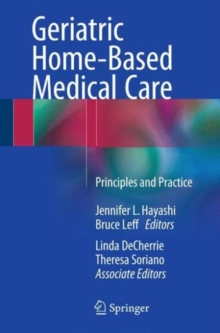 Geriatric Home-Based Medical Care : Principles and Practice, Paperback / softback Book