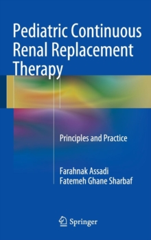 Pediatric Continuous Renal Replacement Therapy : Principles and Practice, Hardback Book