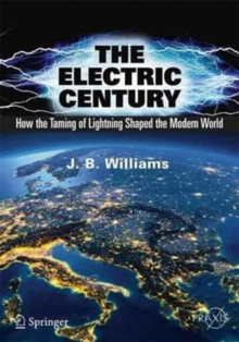 The Electric Century : How the Taming of Lightning Shaped the Modern World, Paperback / softback Book
