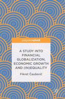 A Study into Financial Globalization, Economic Growth and (In)Equality, Hardback Book