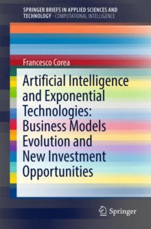 Artificial Intelligence and Exponential Technologies: Business Models Evolution and New Investment Opportunities, Paperback / softback Book