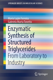 Enzymatic Synthesis of Structured Triglycerides : From Laboratory to Industry, Paperback / softback Book