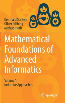 Mathematical Foundations of Advanced Informatics : Volume 1: Inductive Approaches, Hardback Book