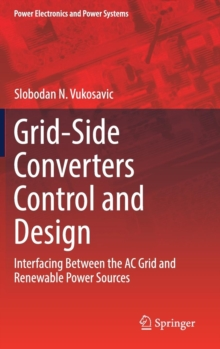 Grid-Side Converters Control and Design : Interfacing Between the AC Grid and Renewable Power Sources, Hardback Book