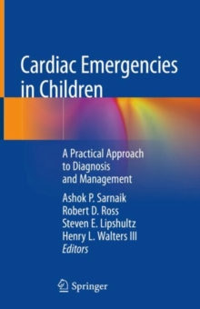 Cardiac Emergencies in Children : A Practical Approach to Diagnosis and Management, Hardback Book