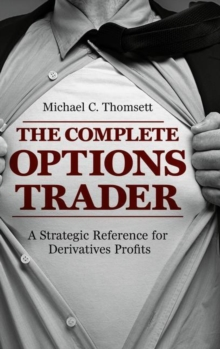 The Complete Options Trader : A Strategic Reference for Derivatives Profits, Hardback Book