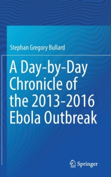 A Day-by-Day Chronicle of the 2013-2016 Ebola Outbreak, Hardback Book