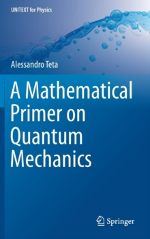 A Mathematical Primer on Quantum Mechanics, Hardback Book