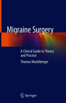 Migraine Surgery : A Clinical Guide to Theory and Practice, Hardback Book