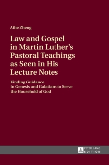 Law and Gospel in Martin Luther's Pastoral Teachings as Seen in His Lecture Notes : Finding Guidance in Genesis and Galatians to Serve the Household of God, Hardback Book