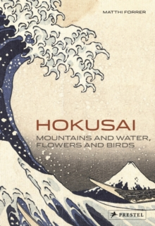 Hokusai : Mountains and Water, Flowers and Birds, Paperback Book