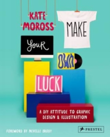 Make Your Own Luck : A DIY Attitude to Graphic Design and Illustration, Paperback Book