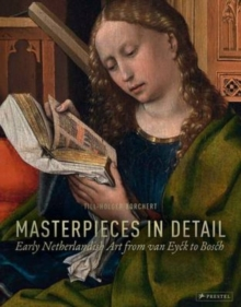 Masterpieces in Detail : Early Netherlandish Art from van Eyck to Bosch