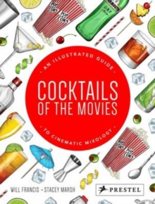 Cocktails of the Movies : An Illustrated Guide to Cinematic Mixology, Hardback Book