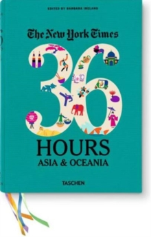 The New York Times. 36 Hours : Asia & Oceania, Paperback Book