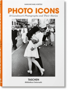 Photo Icons. 50 Landmark Photographs and Their Stories, Hardback Book