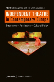 Independent Theatre in Contemporary Europe - Structures - Aesthetics - Cultural Policy, Paperback / softback Book