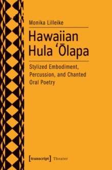 Hawaiian Hula 'Olapa : Stylized Embodiment, Percussion, and Chanted Oral Poetry