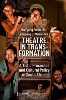 Theatre in Transformation - Artistic Processes and Cultural Policy in South Africa