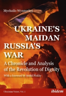 Ukraine's Maidan, Russia`s War - A Chronicle and Analysis of the Revolution of Dignity