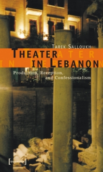 Theater in Lebanon - Production, Reception and Confessionalism
