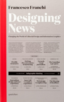 Designing News : Changing the World of Editorial Design and Information Graphics, Hardback Book