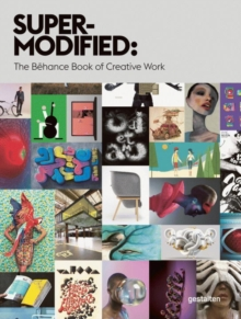 Super-Modified : The Behance Book of Creative Work, Hardback Book