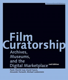 Film Curatorship - Archives, Museums, and the Digital Marketplace, Paperback / softback Book