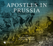 Apostles in Prussia : The Raphael Tapestries of the Bode Museum, Paperback / softback Book