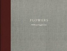 William Eggleston: Flowers, Hardback Book