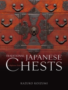 Traditional Japanese Chests: A Definitive Guide, Hardback Book
